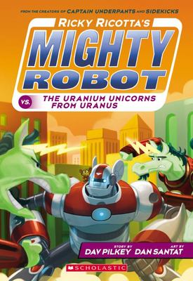 The Uranium Unicorns from Uranus (Ricky Ricotta's Mighty Robot vs. #7)