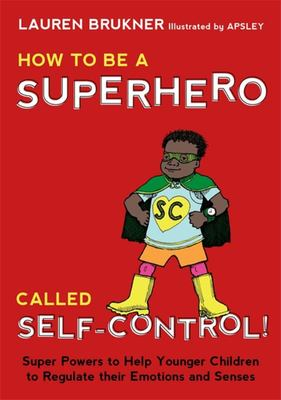 How to be a Superhero Called Self-Control ! Super Powers to Help Younger Children to Regulate Their Emotions and Senses
