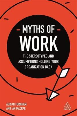 Myths of Work: The Stereotypes and Assumptions Holding Your Organization Back