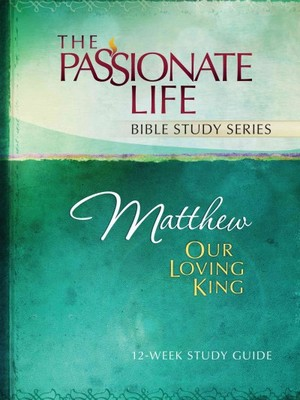Matthew : Our Loving King 12-week Study Guide