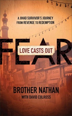 Love Casts Out Fear : A Jihad Survivor's Journey from Revenge to Redemption