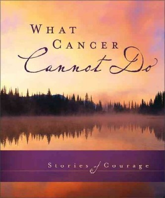 What Cancer Cannot Do : Stories of Courage