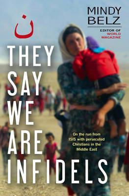 They Say We Are Infidels: On the Run with Persecuted Christians in the Middle East