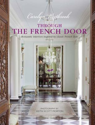 Through the French Door : Romantic Interiors Inspired by Classic French Style