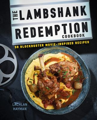 The Lambshank Redemption Cookbook: 50 Blockbuster Movie-inspired Recipes