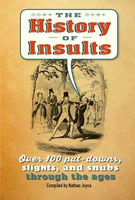 The History of Insults : Over 100 Put-downs, Slights, and Snubs Through the Ages
