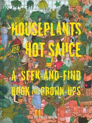 Houseplants and Hot Sauce : A Seek-and-find Book for Grown-ups