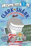 Clark the Shark and the Big Book Report (Clark the Shark: I Can Read Level 1)