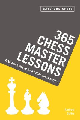 365 Chess Master Lessons : Take One a Day to Be a Better Chess Player