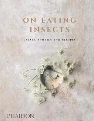 On Eating Insects. Essays, Stories and Recipes