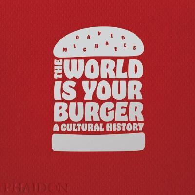 The World is Your Burger. A Cultural History