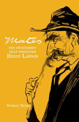 Mates - The Friendship that Sustained Henry Lawson