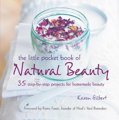 The Little Pocket Book of Natural Beauty: 35 Step-by-Step Projects for Homemade Beauty