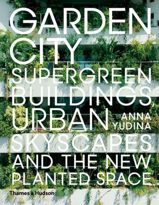 Garden City: Supergreen Buildings, Verticle Skyscapes and the New Planted Space