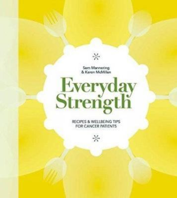 Everyday Strength: Recipes and Wellbeing Tips for Cancer Patients