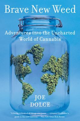 Brave New Weed : Adventures into the Uncharted World of Cannabis
