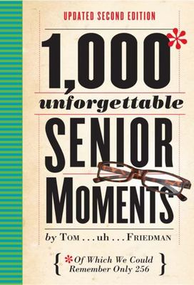1,000 Unforgettable Senior Moments : Of Which We Could Remember Only 254