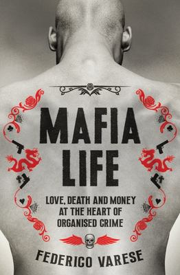 Mafia Life Love, Death and Making Money at the Heart of Organised Crime