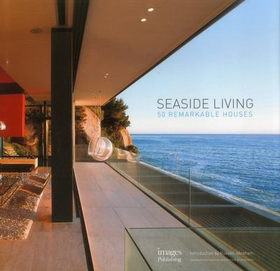 Seaside Living - 50 Remarkable Houses