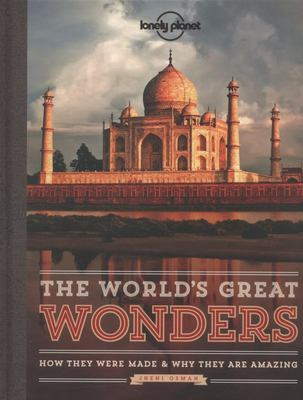 The World's Great Wonders - How They Were Made and Why They Are Amazing