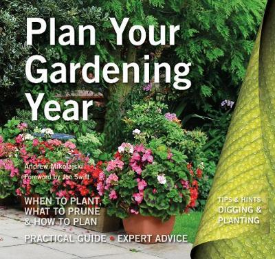 The Plan Your Gardening Year: Plan, Plant and Maintain