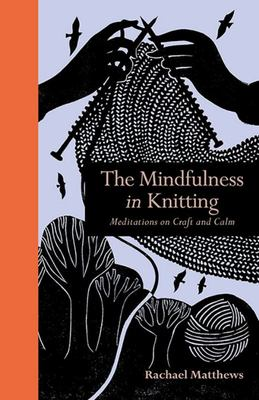 The Mindfulness in Knitting: Meditations on Craft and Calm