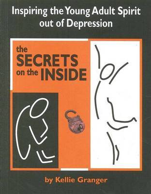 The Secrets on the Inside: Inspiring the Young Adult Spirit Out of Depression