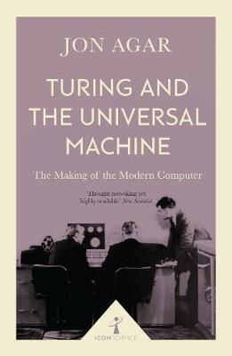 Turing and the Universal Machine The Making of the Modern Computer