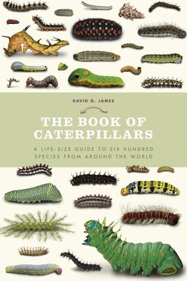 The Book of Caterpillars: A life - size guide to 600 species from around the world