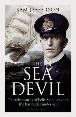 The Sea DevilThe Adventures of Count Felix von Luckner, the Last Raider under Sail