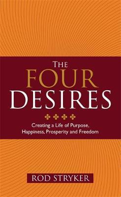 The Four Desires: Creating a Life of Purpose, Happiness, Prosperity and Freedom