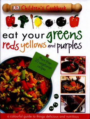 Eat Your Greens, Reds, Yellows and Purples (DK Children's Cookbook)