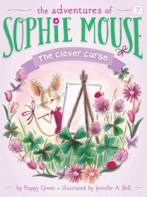 The Adventures Of Sophie Mouse - The Clover Curse (Sophie Mouse #7)