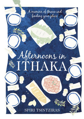 Afternoons in Ithaka: A Memoir of Greece and Finding Your Place