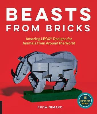 Beasts from Bricks: Amazing LEGO Designs for Animals from Around the World - With 15 Step-by-Step Project