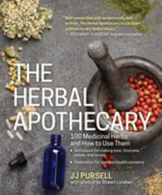 The Herbal Apothecary100 Medicinal Herbs and How to Use Them