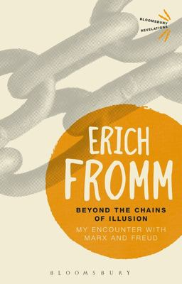 Beyond the Chains of Illusion : My Encounter With Marx and Freud