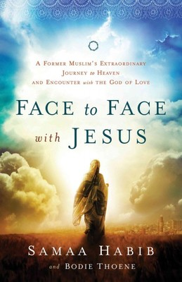 Face to Face With Jesus : A Former Muslim's Extraordinary Journey to Heaven and Encounter With the God of Love