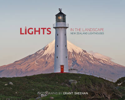 Lights In The Landscape: New Zealand Lighthouses