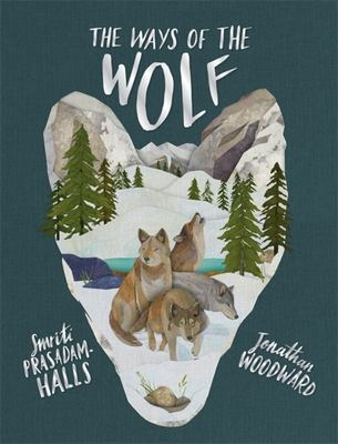 The Ways of the Wolf: Discover the Facts About Wolves in This Beautiful Non-Fiction Picture Book