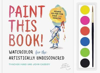 Paint This Book! : Watercolor for the Artistically Undiscovered