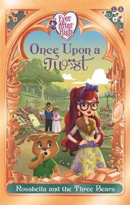 Rosabella and the Three Bears  (Ever After High: Once Upon a Twist #3)