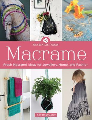 Macrame : 18 Stylish Projects to Create Using Beautiful Decorative Knots