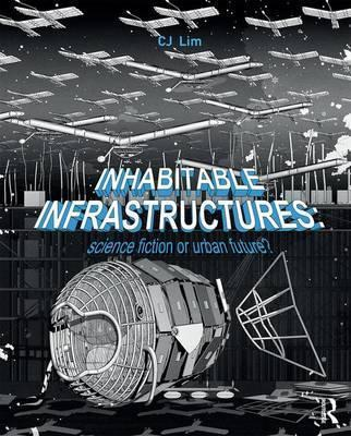 Inhabitable Infrastructures - Urban Future Or Science Fiction?