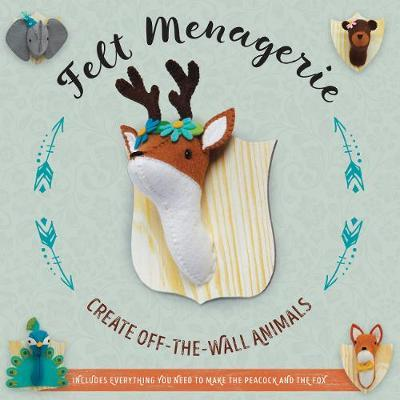 Felt Menagerie: Create Off-the-Wall Animal Art