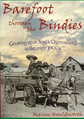 Barefoot Through the Bindies: Growing Up in North Queensland in the Early 1900s