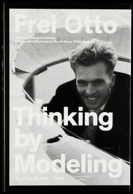 Frei Otto - Thinking by Modelling