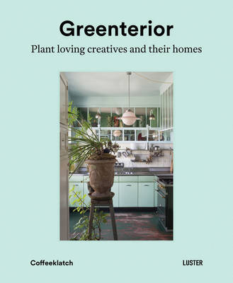 Greenterior - Plant Loving Creatives and Their Homes
