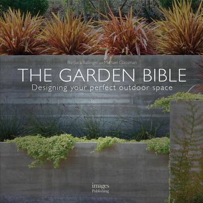 The Garden Bible : Designing Your Perfect Outdoor Space