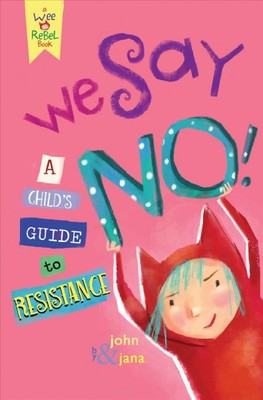 We Say No! : A Child's Guide to Resistance